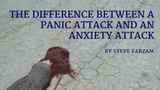 The Difference Between a Panic Attack and an Anxiety Attack - Steve Farzam
