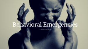 Behavioral Emergencies Steve Farzam