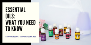 Steve Farzam 5 Things you Should Know about essential Oils (1)