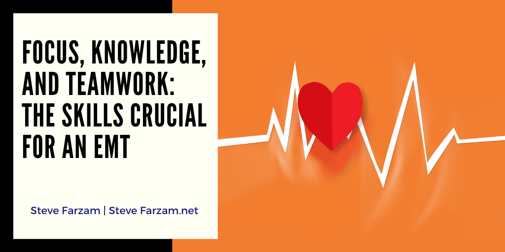 Focus, Knowledge, and Teamwork: The Skills Crucial for an EMT